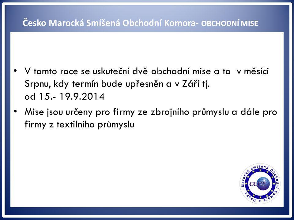 ww V tomto roce se uskuteční dvě obchodní mise a to v měsíci Srpnu, kdy termín bude upřesněn a v Září tj. od 15.- 19.9.2014 Mise jsou určeny pro firmy