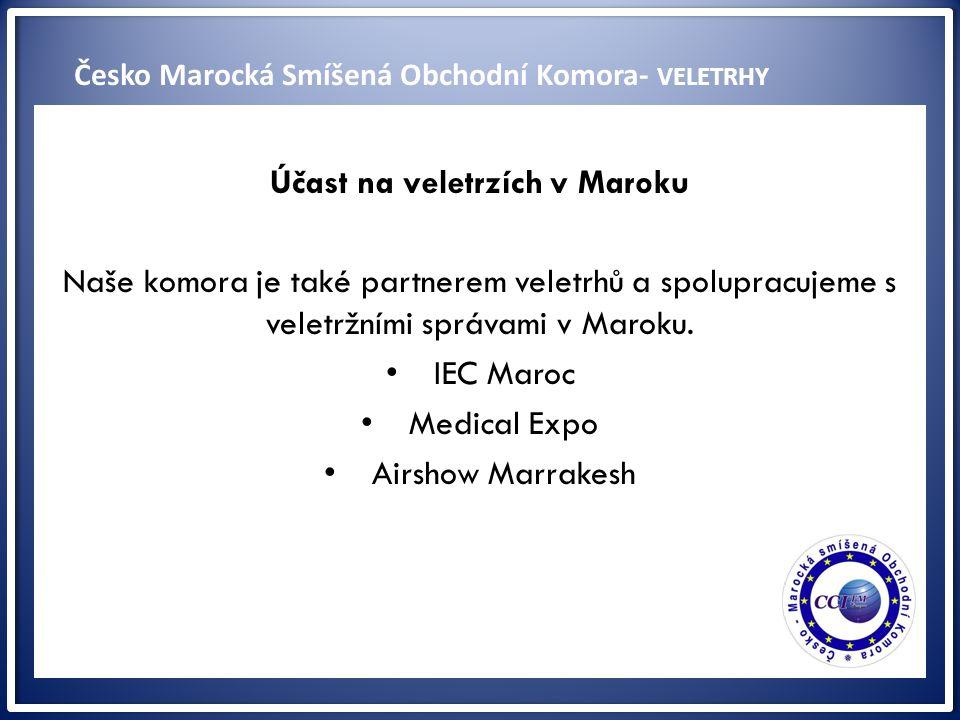 ww Účast na veletrzích v Maroku Naše komora je také partnerem veletrhů a spolupracujeme s veletržními správami v Maroku. IEC Maroc Medical Expo Airsho