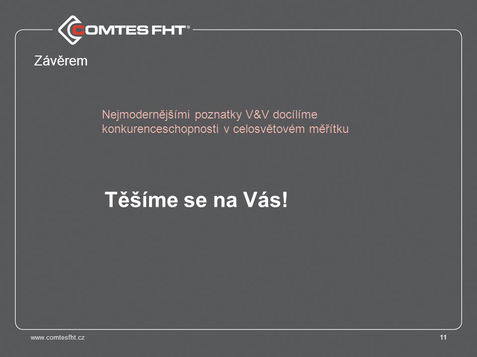 www.comtesfht.cz11 Závěrem Nejmodernějšími poznatky V&V docílíme konkurenceschopnosti v celosvětovém měřítku Těšíme se na Vás!