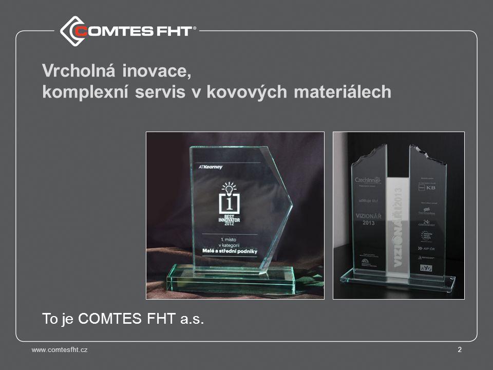 www.comtesfht.cz2 Vrcholná inovace, komplexní servis v kovových materiálech To je COMTES FHT a.s.
