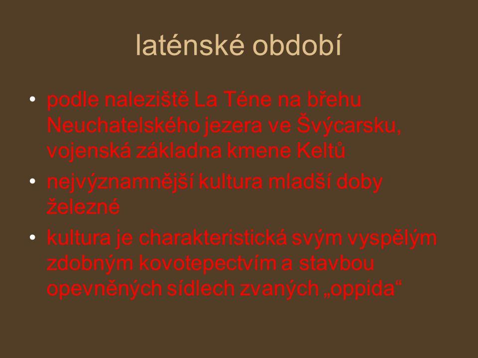 laténské období podle naleziště La Téne na břehu Neuchatelského jezera ve Švýcarsku, vojenská základna kmene Keltů nejvýznamnější kultura mladší doby