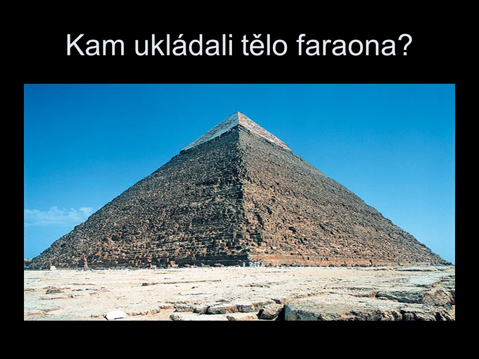 Kam ukládali tělo faraona?