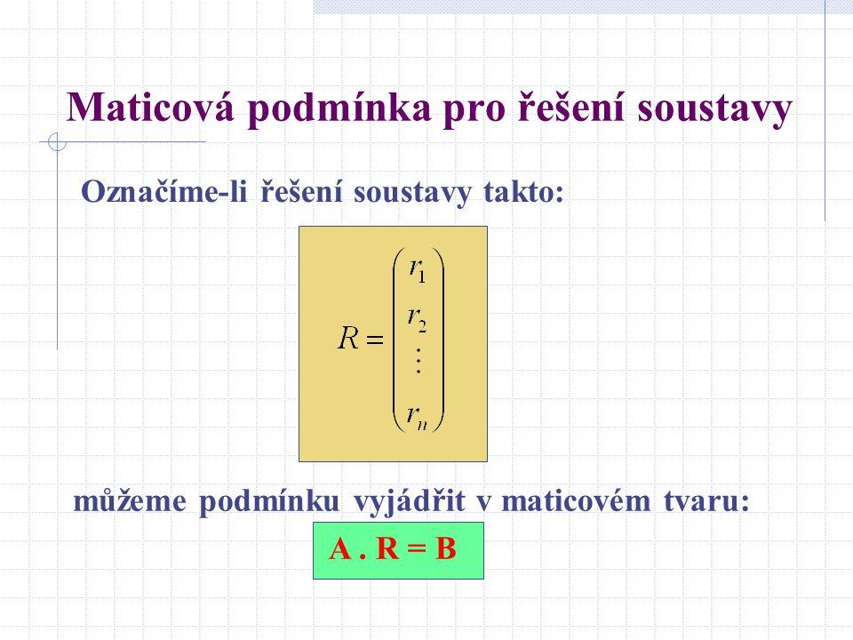 Maticová podmínka pro řešení soustavy můžeme podmínku vyjádřit v maticovém tvaru: A.
