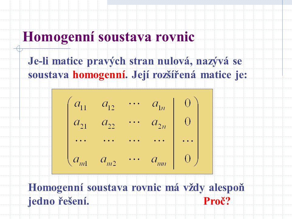 Homogenní soustava rovnic Je-li matice pravých stran nulová, nazývá se soustava homogenní.