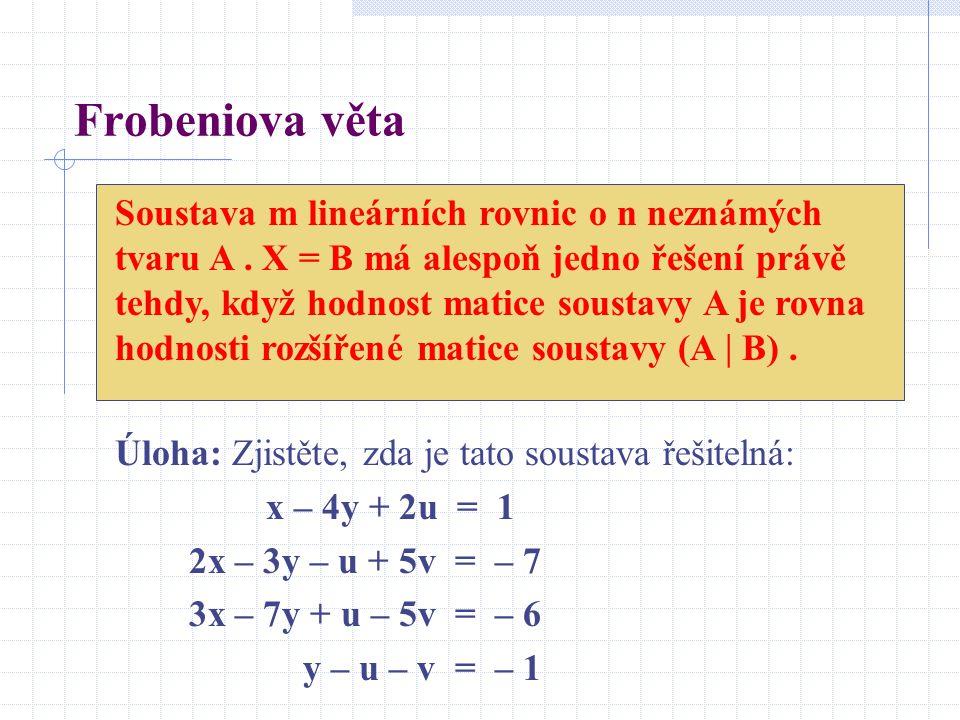 Frobeniova věta Soustava m lineárních rovnic o n neznámých tvaru A.