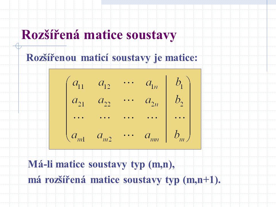 Rozšířená matice soustavy Rozšířenou maticí soustavy je matice: Má-li matice soustavy typ (m,n), má rozšířená matice soustavy typ (m,n+1).