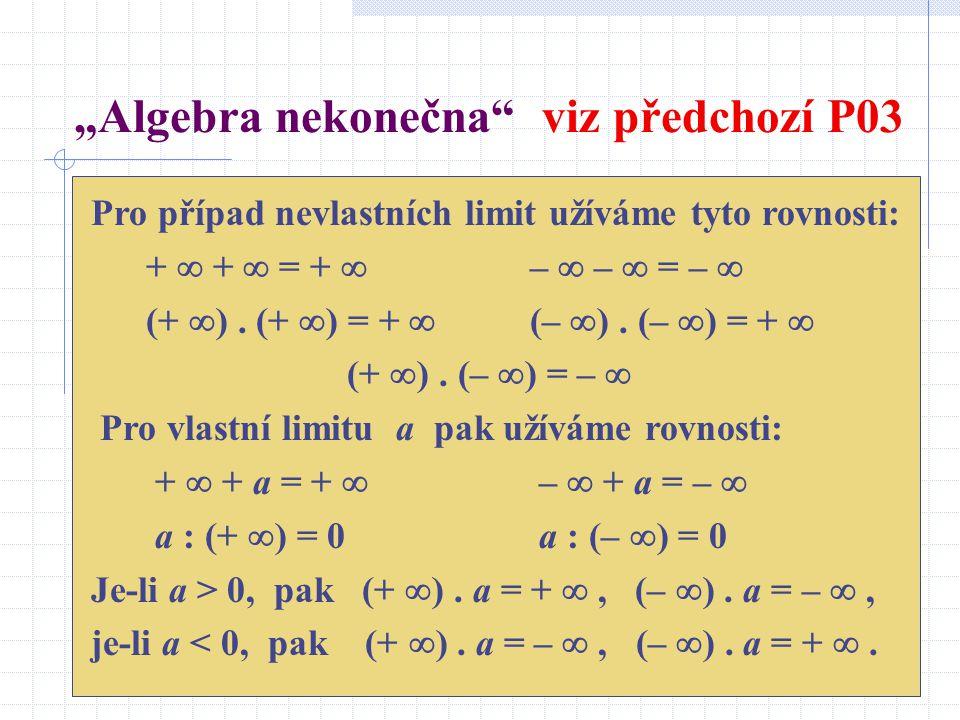 """""""Algebra nekonečna viz předchozí P03 Pro případ nevlastních limit užíváme tyto rovnosti: +  +  = +  –  –  = –  (+  )."""