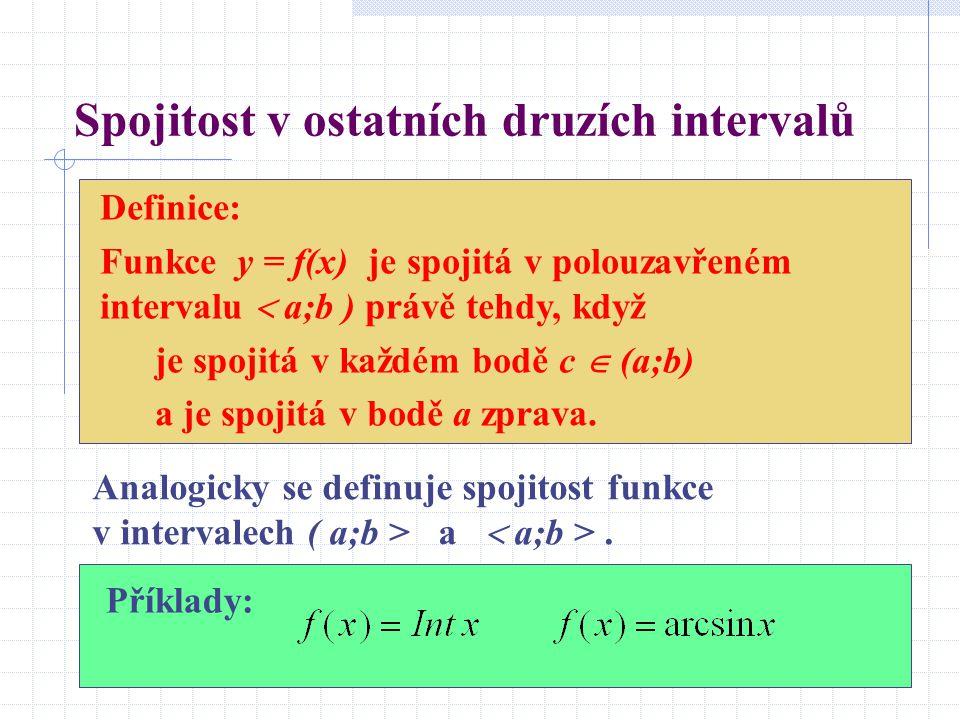 Spojitost v ostatních druzích intervalů Analogicky se definuje spojitost funkce v intervalech ( a;b > a  a;b >.