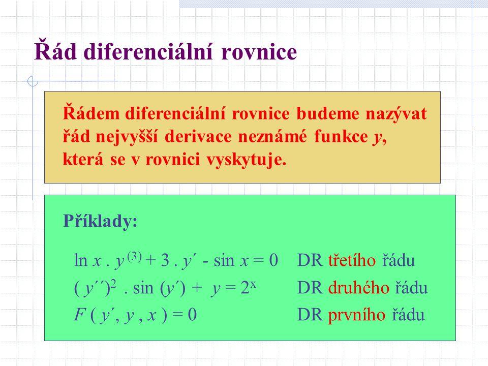 Řád diferenciální rovnice Řádem diferenciální rovnice budeme nazývat řád nejvyšší derivace neznámé funkce y, která se v rovnici vyskytuje.