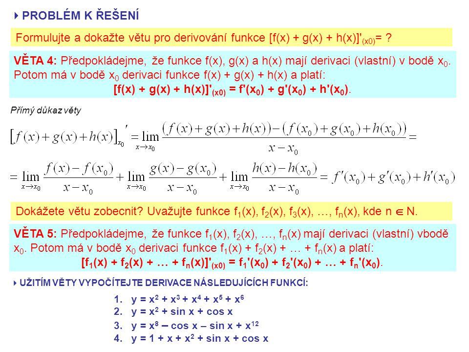  PROBLÉM K ŘEŠENÍ Formulujte a dokažte větu pro derivování funkce [f(x) + g(x) + h(x)] (x0) = .