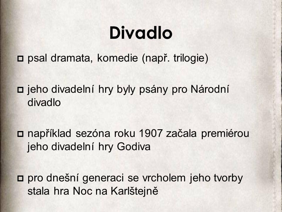 Divadlo  psal dramata, komedie (např. trilogie)  jeho divadelní hry byly psány pro Národní divadlo  například sezóna roku 1907 začala premiérou jeh