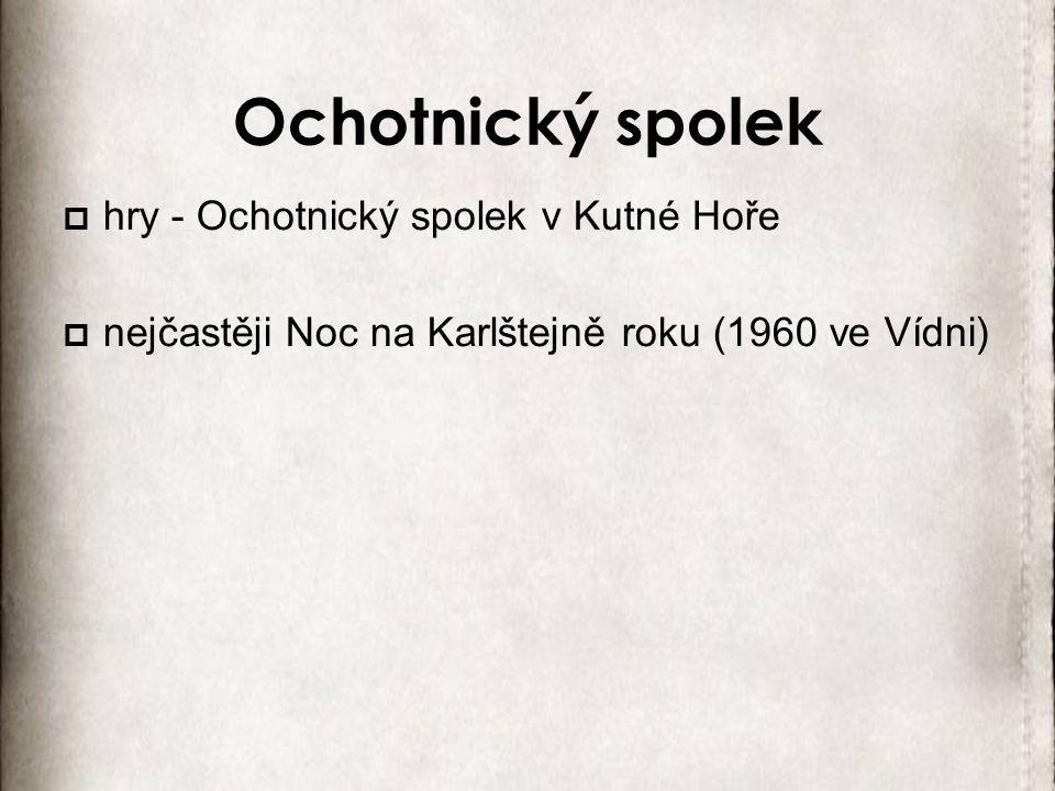 Ochotnický spolek  hry - Ochotnický spolek v Kutné Hoře  nejčastěji Noc na Karlštejně roku (1960 ve Vídni)