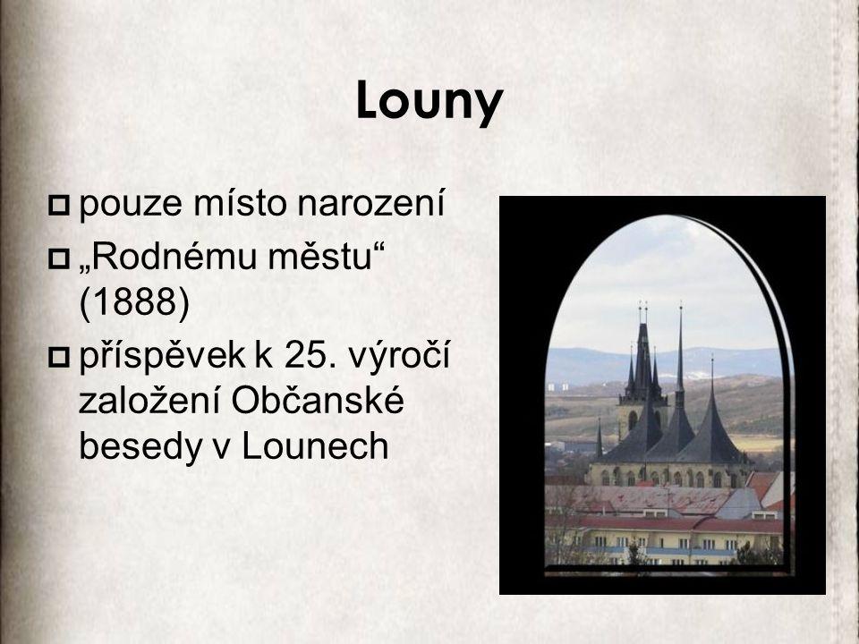 """Louny  pouze místo narození  """"Rodnému městu"""" (1888)  příspěvek k 25. výročí založení Občanské besedy v Lounech"""