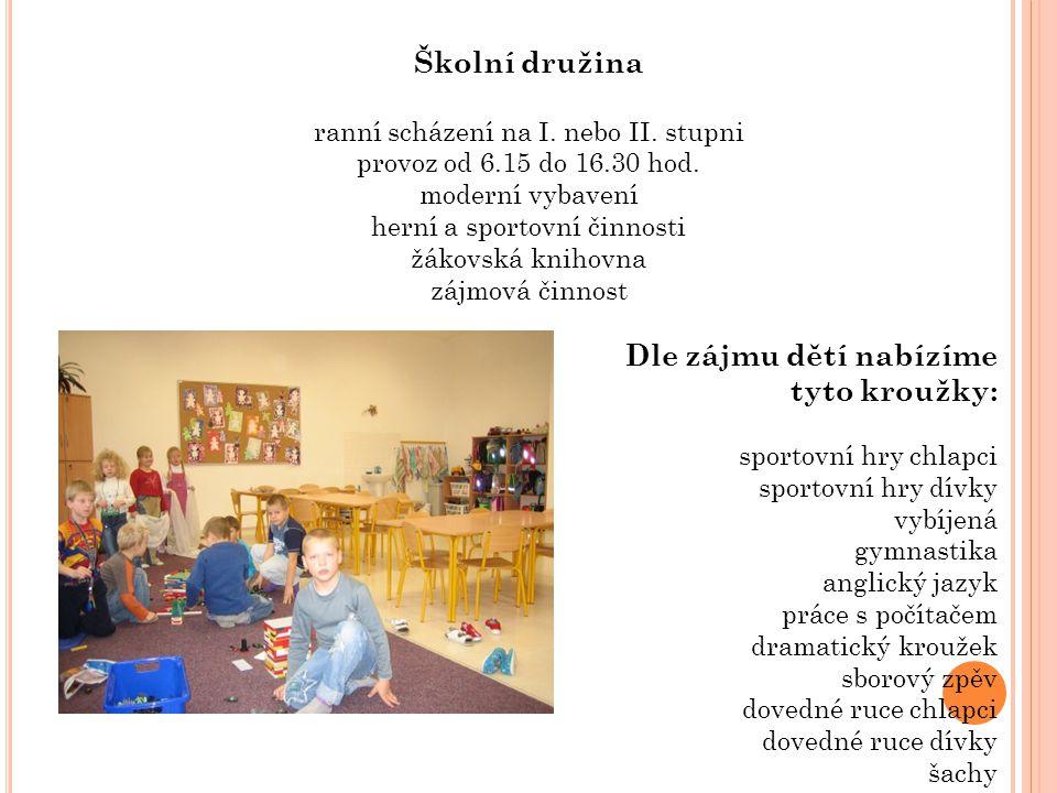 Školní družina ranní scházení na I. nebo II. stupni provoz od 6.15 do 16.30 hod. moderní vybavení herní a sportovní činnosti žákovská knihovna zájmová
