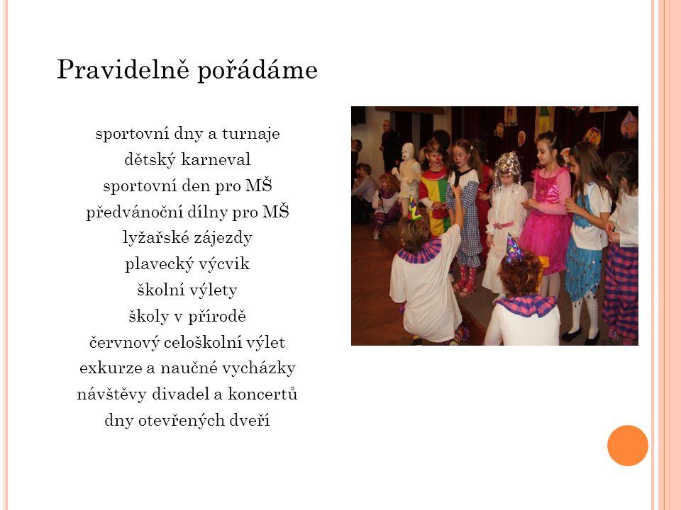Pravidelně pořádáme sportovní dny a turnaje dětský karneval sportovní den pro MŠ předvánoční dílny pro MŠ lyžařské zájezdy plavecký výcvik školní výle