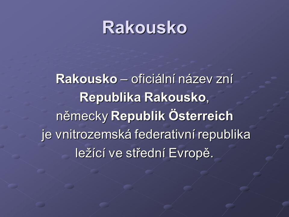Rakousko Rakousko – oficiální název zní Republika Rakousko, německy Republik Österreich je vnitrozemská federativní republika je vnitrozemská federati