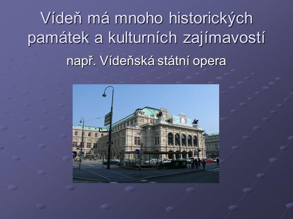 Vídeň má mnoho historických památek a kulturních zajímavostí např. Vídeňská státní opera