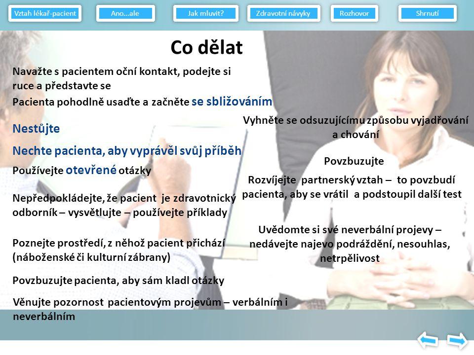 Jedná se o rozporuplné pocity pacienta a jejich vyřešení je pro změnu klíčové.