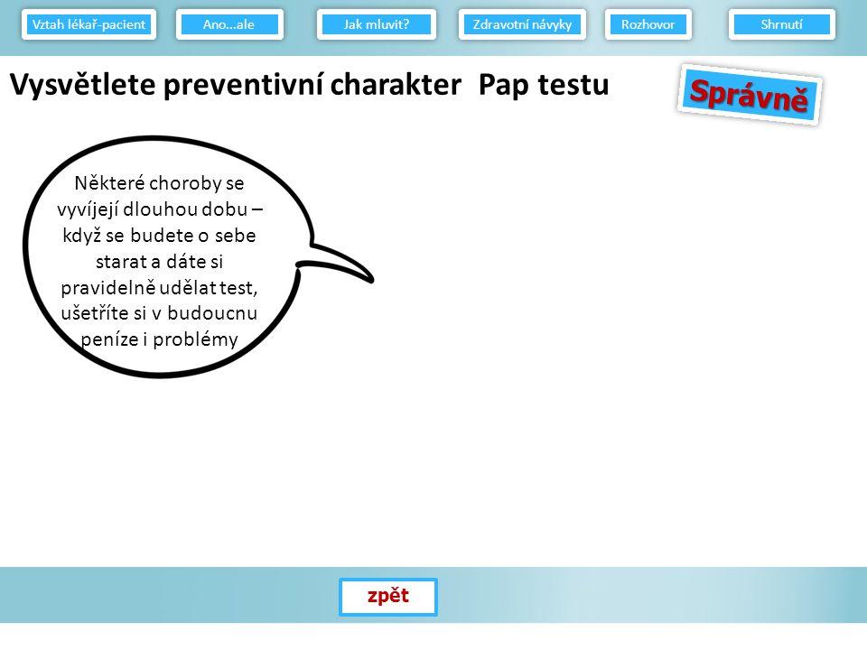 Vysvětlete preventivní charakter Pap testu SprávněSprávně Vztah lékař-pacient Jak mluvit.