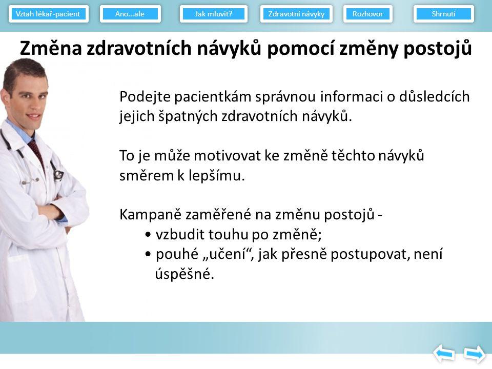 Odstraňování špatných zdravotních návyků v důsledku změny postojů - zejména vlivem: vzdělávání obav z vlastního onemocnění (příklad nemoci v blízkém okolí) Vztah lékař-pacient Jak mluvit.