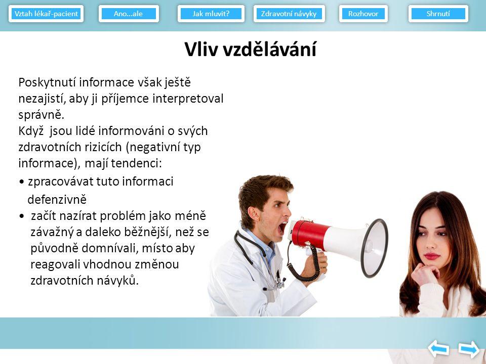 Pokud je pacientka vnímavá k argumentaci o změně zdravotních návyků, pak by se komunikace měla zaměřit pouze na pozitivní aspekty změny.