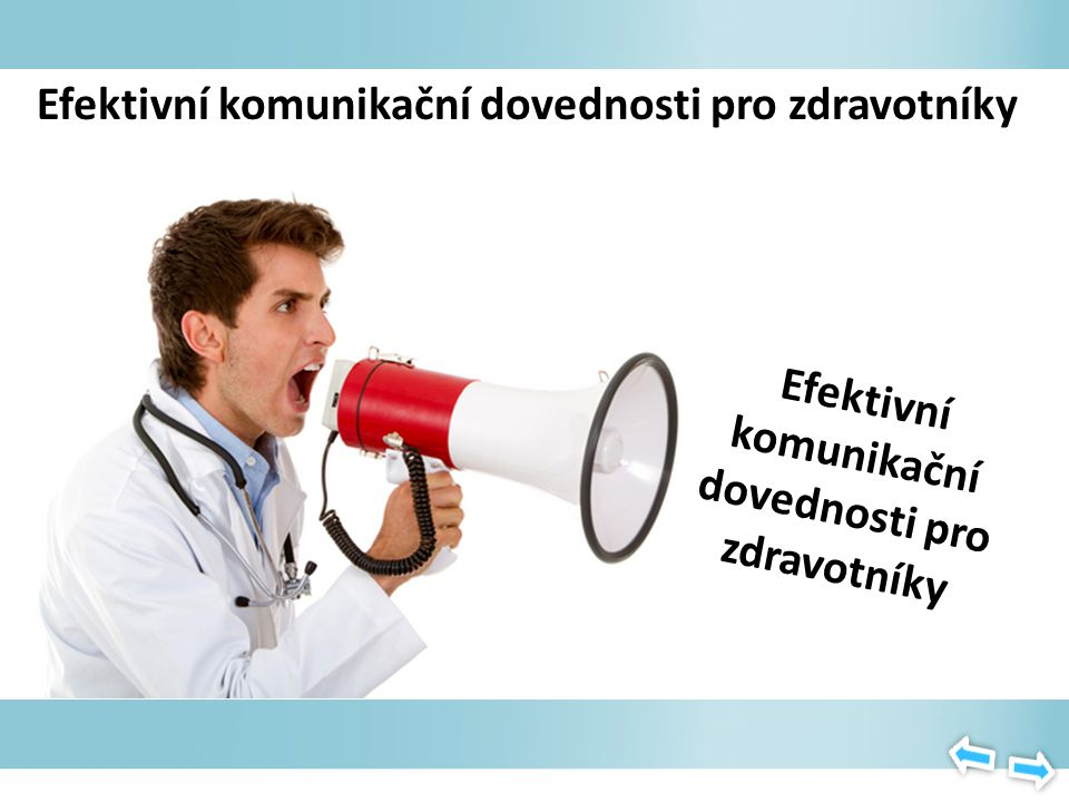 OBSAH Efektivní komunikační dovednosti pro zdravotníky Komunikace pro zdraví Vztah lékař – pacient v preventivní péči Úkol lékaře Základní pravidlo Co dělat.