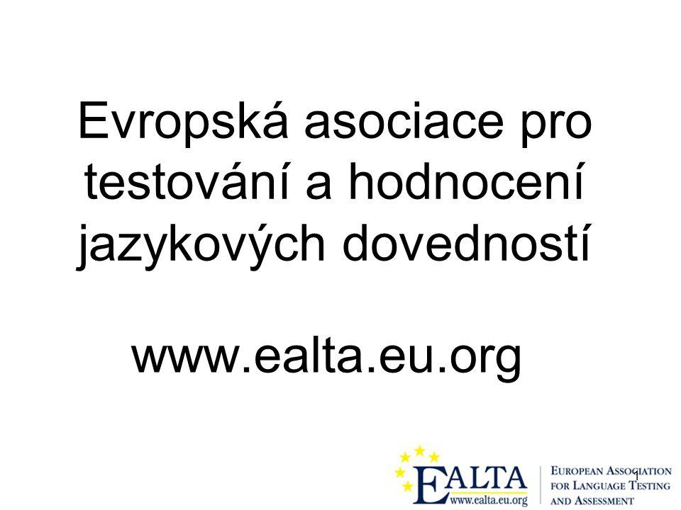 1 Evropská asociace pro testování a hodnocení jazykových dovedností www.ealta.eu.org