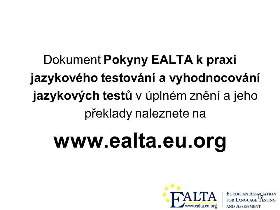 15 Dokument Pokyny EALTA k praxi jazykového testování a vyhodnocování jazykových testů v úplném znění a jeho překlady naleznete na www.ealta.eu.org