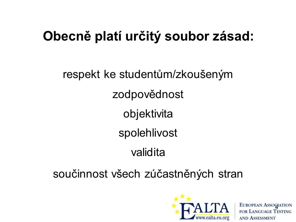 4 Obecně platí určitý soubor zásad: respekt ke studentům/zkoušeným zodpovědnost objektivita spolehlivost validita součinnost všech zúčastněných stran