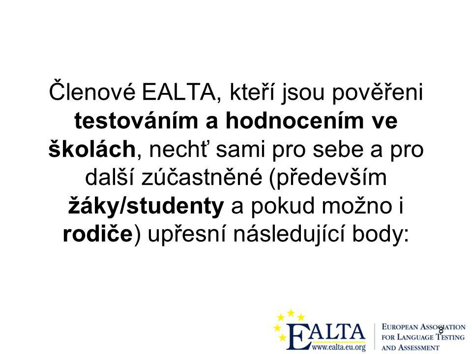 8 Členové EALTA, kteří jsou pověřeni testováním a hodnocením ve školách, nechť sami pro sebe a pro další zúčastněné (především žáky/studenty a pokud možno i rodiče) upřesní následující body: