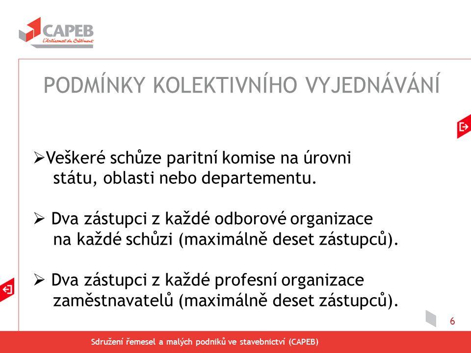 Sdružení řemesel a malých podniků ve stavebnictví (CAPEB) 6  Veškeré schůze paritní komise na úrovni státu, oblasti nebo departementu.  Dva zástupci
