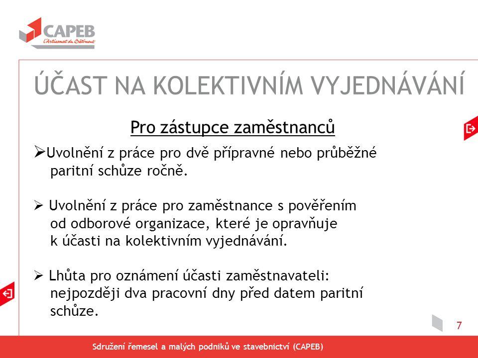 Sdružení řemesel a malých podniků ve stavebnictví (CAPEB) 7  Uvolnění z práce pro dvě přípravné nebo průběžné paritní schůze ročně.  Uvolnění z prác