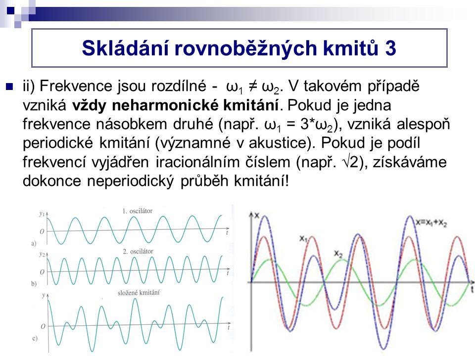 ii) Frekvence jsou rozdílné - ω 1 ≠ ω 2.V takovém případě vzniká vždy neharmonické kmitání.
