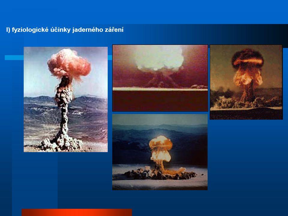 Využití radioaktivity a fyziologické účinky l) fyziologické účinky jaderného záření