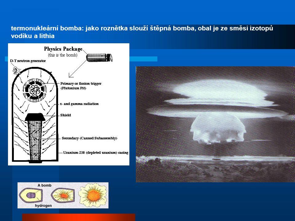 další možný proces ve hvězdách ! : uhlíko-dusíkový cyklus (CNO) termonukleární bomba: jako roznětka slouží štěpná bomba, obal je ze směsi izotopů vodí