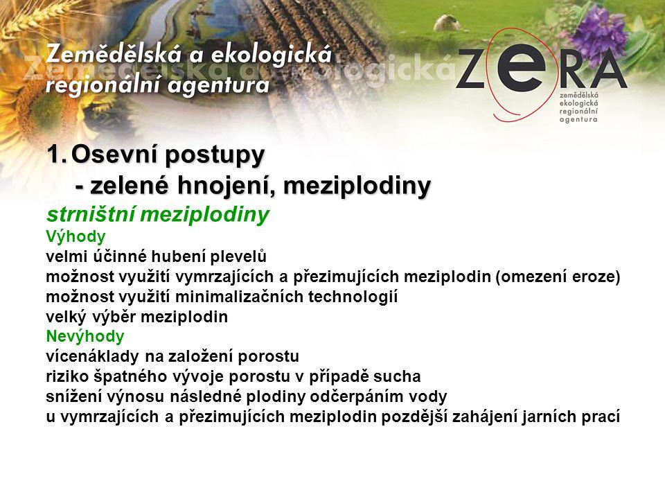 1.Osevní postupy - zelené hnojení, meziplodiny - zelené hnojení, meziplodiny strništní meziplodiny Výhody velmi účinné hubení plevelů možnost využití