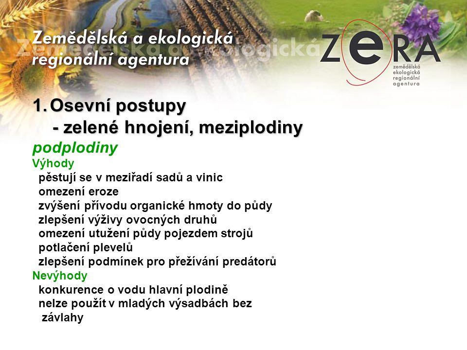 1.Osevní postupy - zelené hnojení, meziplodiny - zelené hnojení, meziplodiny podplodiny Výhody pěstují se v meziřadí sadů a vinic omezení eroze zvýšen