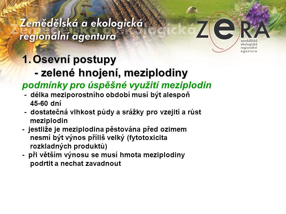 1.Osevní postupy - zelené hnojení, meziplodiny - zelené hnojení, meziplodiny podmínky pro úspěšné využití meziplodin - délka meziporostního období mus