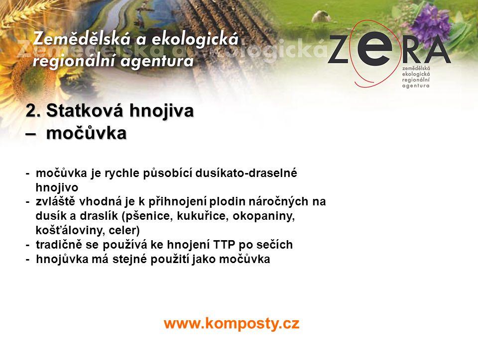 www.komposty.cz 2. Statková hnojiva – močůvka - močůvka je rychle působící dusíkato-draselné hnojivo - zvláště vhodná je k přihnojení plodin náročných