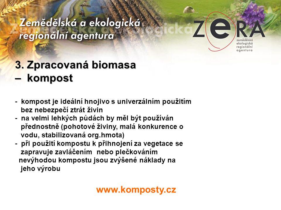 www.komposty.cz 3. Zpracovaná biomasa – kompost - kompost je ideální hnojivo s univerzálním použitím bez nebezpečí ztrát živin - na velmi lehkých půdá