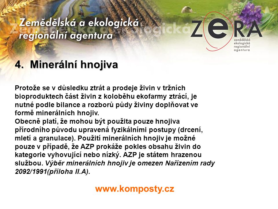 www.komposty.cz 4. Minerální hnojiva Protože se v důsledku ztrát a prodeje živin v tržních bioproduktech část živin z koloběhu ekofarmy ztrácí, je nut