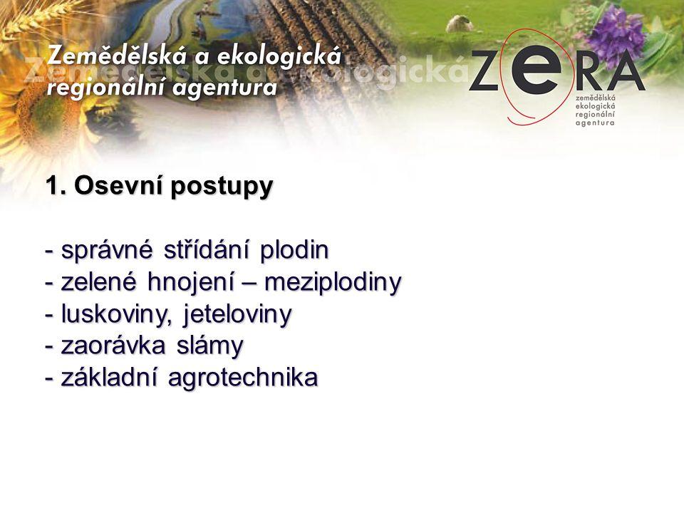 1. Osevní postupy - správné střídání plodin - zelené hnojení – meziplodiny - luskoviny, jeteloviny - zaorávka slámy - základní agrotechnika