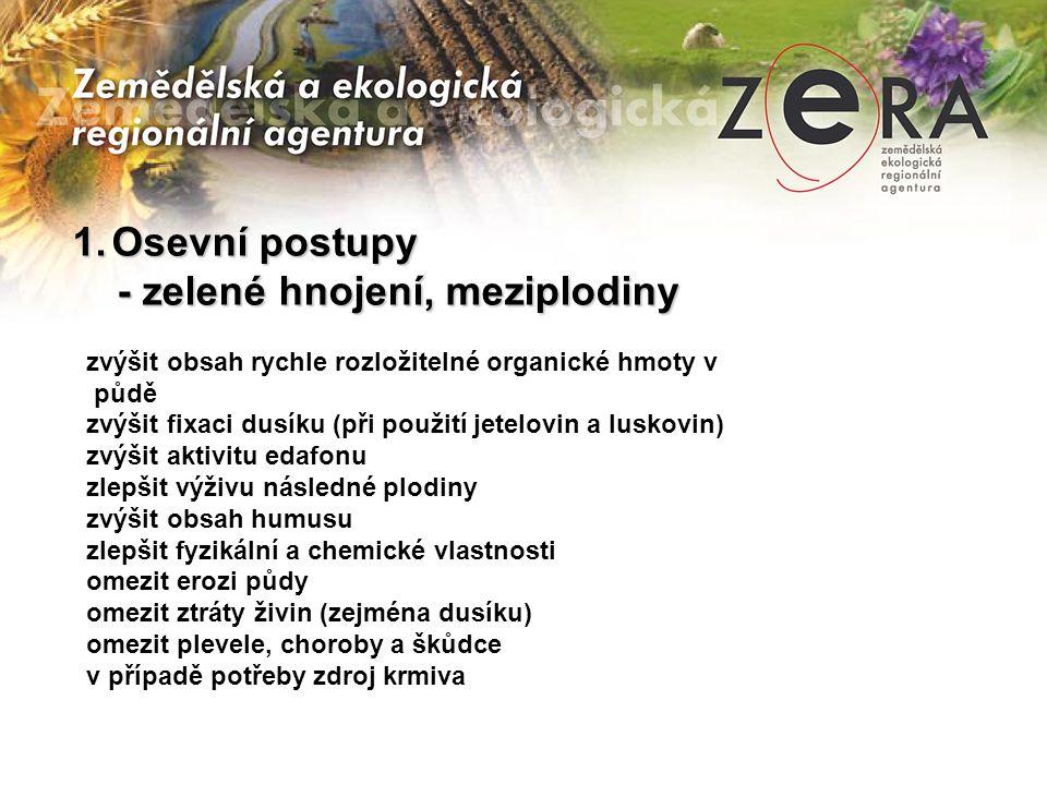 1.Osevní postupy - zelené hnojení, meziplodiny - zelené hnojení, meziplodiny zvýšit obsah rychle rozložitelné organické hmoty v půdě zvýšit fixaci dus