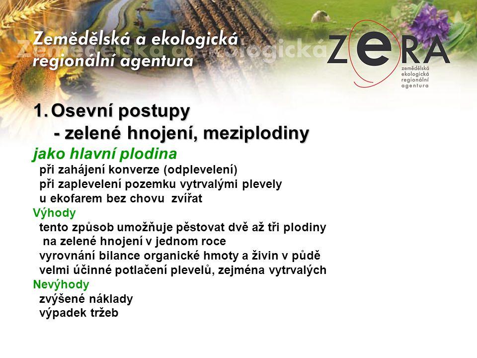 1.Osevní postupy - zelené hnojení, meziplodiny - zelené hnojení, meziplodiny jako hlavní plodina při zahájení konverze (odplevelení) při zaplevelení p