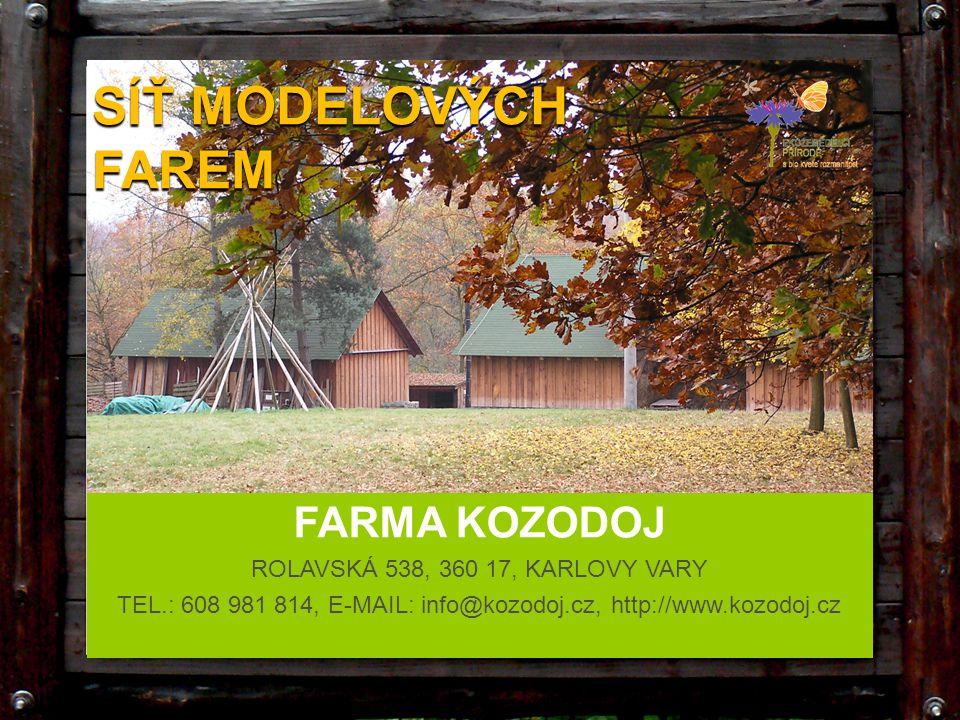 FARMA KOZODOJ ROLAVSKÁ 538, 360 17, KARLOVY VARY TEL.: 608 981 814, E-MAIL: info@kozodoj.cz, http://www.kozodoj.cz SÍŤ MODELOVÝCH FAREM