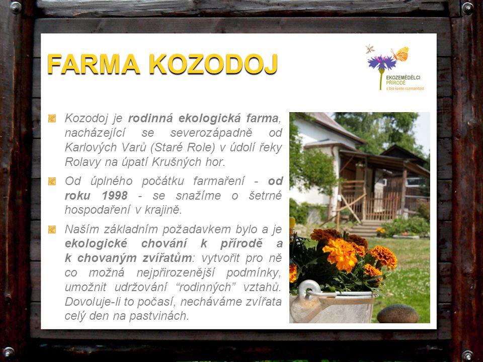 FARMA KOZODOJ Kozodoj je rodinná ekologická farma, nacházející se severozápadně od Karlových Varů (Staré Role) v údolí řeky Rolavy na úpatí Krušných h