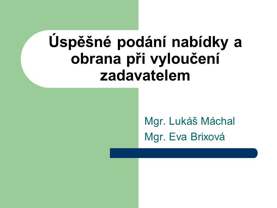 Úspěšné podání nabídky a obrana při vyloučení zadavatelem Mgr. Lukáš Máchal Mgr. Eva Brixová