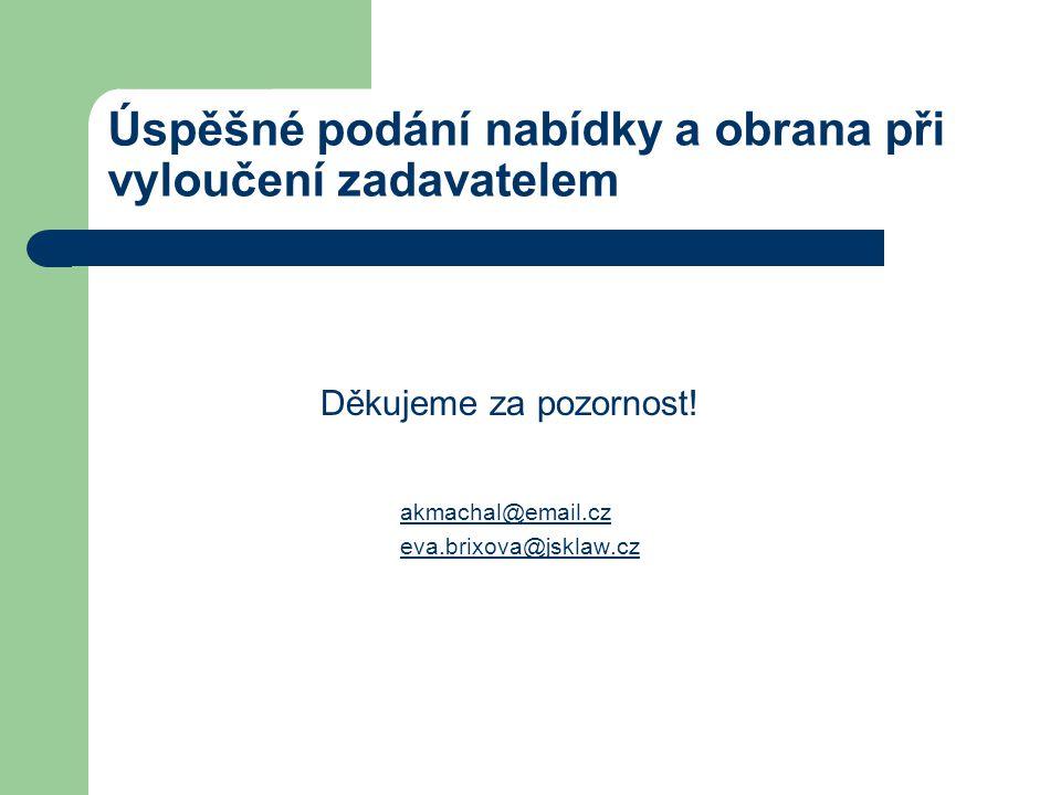 Úspěšné podání nabídky a obrana při vyloučení zadavatelem Děkujeme za pozornost! akmachal@email.cz eva.brixova@jsklaw.cz
