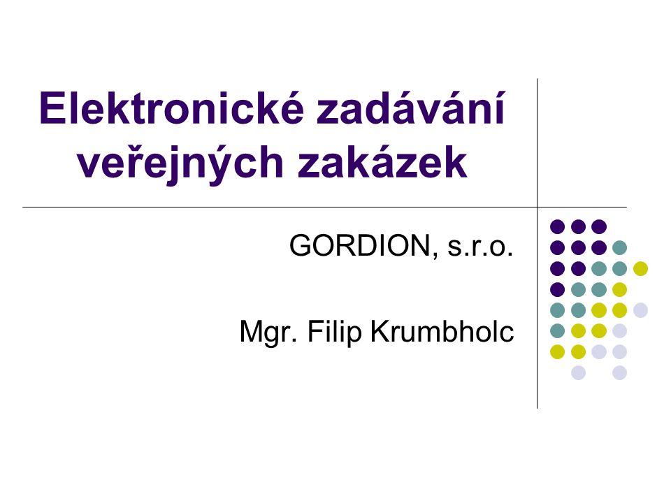 Elektronické zadávání veřejných zakázek GORDION, s.r.o. Mgr. Filip Krumbholc