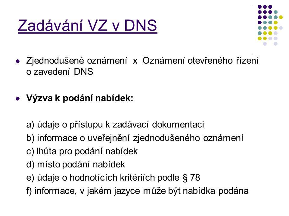 Zadávání VZ v DNS Zjednodušené oznámení x Oznámení otevřeného řízení o zavedení DNS Výzva k podání nabídek: a) údaje o přístupu k zadávací dokumentaci